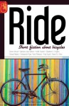 RIDE: Short fiction about bicycles - Keith Snyder, Paul Guyot, Simon Wood, Barbara Jaye Wilson, Teresa Peipins, Christopher Ryan, Kent Peterson, David A.V. Elver, Stephen D. Rogers