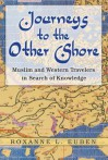 Journeys to the Other Shore: Muslim and Western Travelers in Search of Knowledge - Roxanne Euben