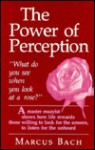 The Power Of Perceptionwhat Do You See When You Look At A Rose? - Marcus Bach