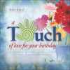 A Touch of Love for Your Birthday - Howard Publishing Company, Howard Publishing Company