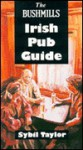 The Bushmills Irish Pub Guide - Sybil Taylor