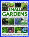 The Complete Practical Guide to Small Gardens: A Complete Step-By-Step Guide to Gardening in Small Spaces: Everything You Need to Know about Planning, Design and Planting - Stephanie Donaldson, Peter McHoy