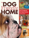 The Dog Friendly Home: DIY Projects for Dog Lovers - Ruth Strother