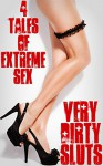 Very Dirty Sluts - 4 Tales Of Extreme Sex - Misty Rose, Brock Landers, Taylor Jordan, Dirk Rockwell, Forever Smut Publications