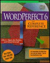 WordPerfect 6: The Complete Reference - Allen Wyatt, Steven Nameroff, Jim Sheldon