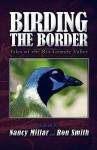 Birding the Border: Tales of the Rio Grande Valley - Nancy Millar, Ron Smith