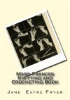Mary Frances Knitting and Crocheting Book - Jane Eayre Fryer, Maggie Mack