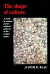 The Shape of Culture: A Study of Contemporary Cultural Patterns in the United States - Judith R. Blau