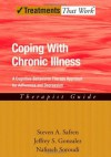 Coping with Chronic Illness: A Cognitive-Behavioral Approach for Adherence and Depression Therapist Guide (Treatments That Work) - Steven Safren, Jeffrey Gonzalez, Nafisseh Soroudi
