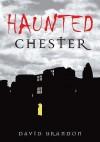 Haunted Chester - David Brandon