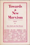 Towards a New Marxism - Bart Grahl, Paul Piccone