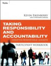 Taking Responsibility and Accountability Participant Workbook: Creating Remarkable Leaders - Kevin Eikenberry