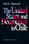 The United States and Democracy in Chile - Paul E. Sigmund