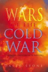 Wars Of The Cold War: Campaigns And Conflicts 1945-1990 - David Stone
