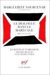 Le dialogue dans le marécage - Marguerite Yourcenar