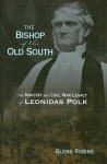 The Bishop of the Old South: The Ministry and Civil War Legacy of Leonidas Polk - Glenn Robins