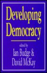 Developing Democracy: Comparative Research in Honour of J F P Blondel - David H. McKay, Ian Budge