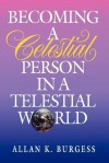 Becoming A Celestial Person In A Telestial World - Allan Burgess