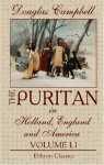 The Puritan in Holland, England and America: An Introduction to American History. Volume 1 - Douglas Campbell