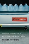 Be Very Afraid: The Cultural Response to Terror, Pandemics, Environmental Devastation, Nuclear Annihilation, and Other Threats - Robert Wuthnow