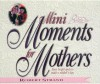 Mini Moments for Mothers: Forty Bright Spots to Make a Mother's Day. - Robert Strand