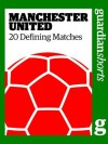 Manchester United: 20 Defining Matches (Guardian Shorts) - The Guardian, David Hills