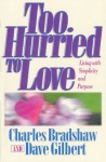 Too Hurried to Love: Living with Simplicity and Purpose - Dave Gilbert