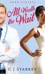 BWWM: All Worth the Wait (BWWM Interracial Medical Romance) (Doctor Romance Short Stories) - C.J Starkey, BWWM