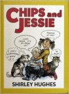 Chips And Jessie - Shirley Hughes