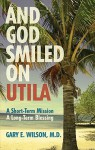 And God Smiled on Utila: A Short-Term Mission, a Long-Term Blessing - Gary E. Wilson
