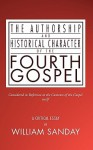 Authorship and Historical Character of the Fourth Gospel - William Sanday
