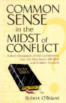 Common Sense In The Midst Of Conflict: A Brief Discussion Of The Controversy Of The Kings James 1611 Bible And Modern Versions - Robert O'Briant