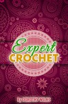 Crocheting: Expert Crochet (Intarsia Crochet, Fair Isle Crochet, Tapestry Crochet, and Filet Crochet) - Dorothy Wilks