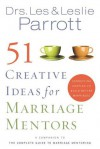 51 Creative Ideas For Marriage Mentors: Connecting Couples To Build Better Marriages - Les Parrott III
