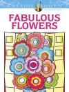 Creative Haven Fabulous Flowers Coloring Book - Susan Bloomenstein, Creative Haven