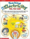 Teaching Electricity: Yes, You Can!: Grades 3 6 - Steve Tomecek, Steve Tomacek