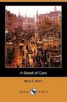A Sheaf of Corn (Dodo Press) - Mary Mann