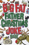 The Big Fat Father Christmas Joke Book - Terry Deary, Stuart Trotter