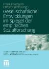 Gesellschaftliche Entwicklungen Im Spiegel Der Empirischen Sozialforschung - Frank Faulbaum, Christof Wolf