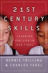 21st Century Skills: Learning for Life in Our Times - Bernie Trilling, Charles Fadel