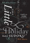 Will Shortz Presents The Little Holiday Book of Sudoku: Easy to Hard Puzzles - Will Shortz