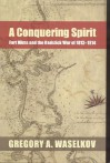 A Conquering Spirit: Fort Mims and the Redstick War of 1813-1814 - Gregory A. Waselkov