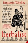 The Herbalist: Nicholas Culpeper and the Fight for Medical Freedom - Benjamin Woolley
