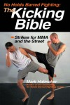 No Holds Barred Fighting: The Kicking Bible: Strikes for MMA and the Street (No Holds Barred Fighting series) - Mark Hatmaker