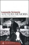 A futura memoria: Se la memoria ha un futuro - Leonardo Sciascia