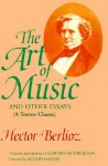 The Art of Music and Other Essays: (A Travers Chants) - Hector Berlioz