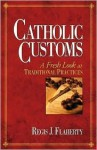 Catholic Customs: A Fresh Look at Traditional Practices - Regis J. Flaherty