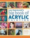 Lee Hammond's Big Book of Acrylic Painting: Fast, Easy Techniques for Painting Your Favorite Subjects - Lee Hammond