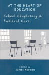 At the Heart of Education: School Chaplaincy & Pastoral Care - James Norman