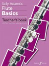 Flute Basics: A Method for Individual and Group Learning (Teacher's Book) - Sally Adams